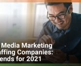 Social Media Marketing for Staffing Companies: Top Trends for 2021